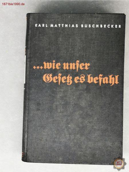 Buch: ... wie unser Gesetz es befahl, Karl Matthias Buschbecker